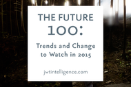 JWT + The Future 100: Trends and Change to Watch in 2015 - J. Walter Thompson Worldwide