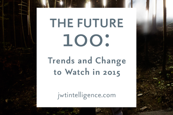 J. Walter Thompson Intelligence + The Future 100: Trends and Change to Watch in 2015 - J. Walter Thompson Worldwide