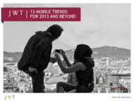 JWT + Mobile Trends for 2013 and Beyond - JWT Worldwide