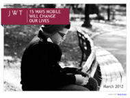 JWT + 15 Ways Mobile Will Change Our Lives - JWT Worldwide