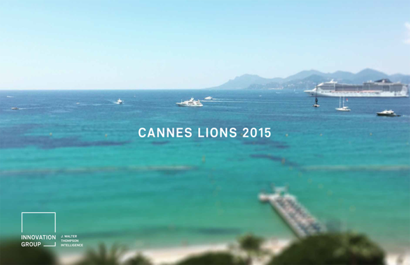 J. Walter Thompson Intelligence + Cannes Lions 2015 Report - J. Walter Thompson Company